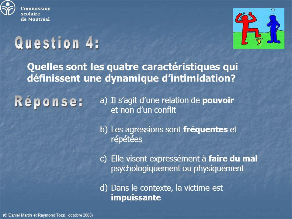 (© Daniel Martin et Raymond Tozzi, octobre 2003) Quelles sont les quatre caractéristiques qui définissent une dynamique dintimidation.