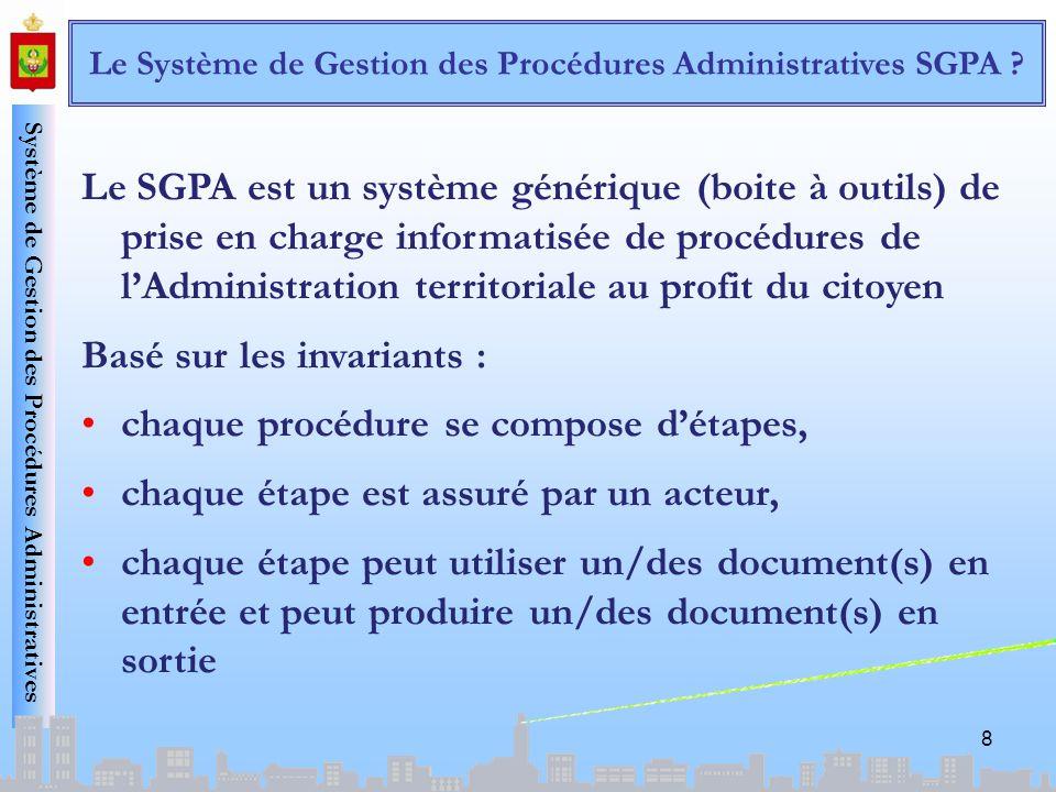 Système de Gestion des Procédures Administratives 8 Le SGPA est un système générique (boite à outils) de prise en charge informatisée de procédures de