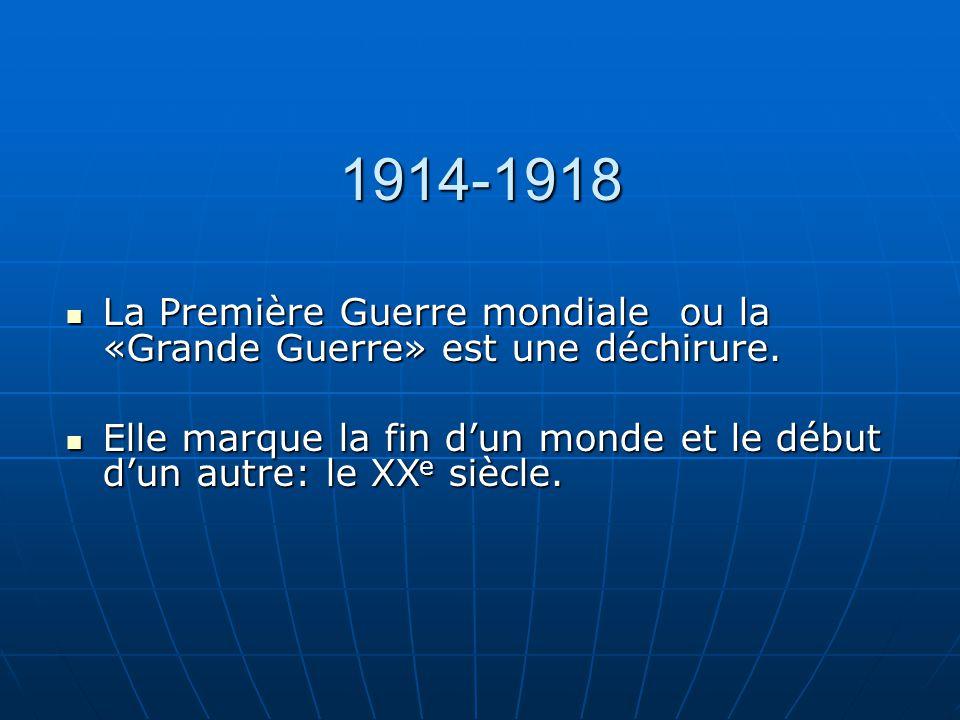 1914-1918 La Première Guerre mondiale ou la «Grande Guerre» est une déchirure.
