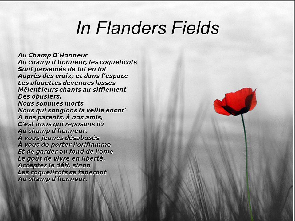In Flanders Fields Au Champ D Honneur Au champ d honneur, les coquelicots Sont parsemés de lot en lot Auprès des croix; et dans l espace Les alouettes devenues lasses Mêlent leurs chants au sifflement Des obusiers.