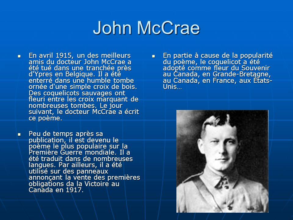 En avril 1915, un des meilleurs amis du docteur John McCrae a été tué dans une tranchée près d Ypres en Belgique.