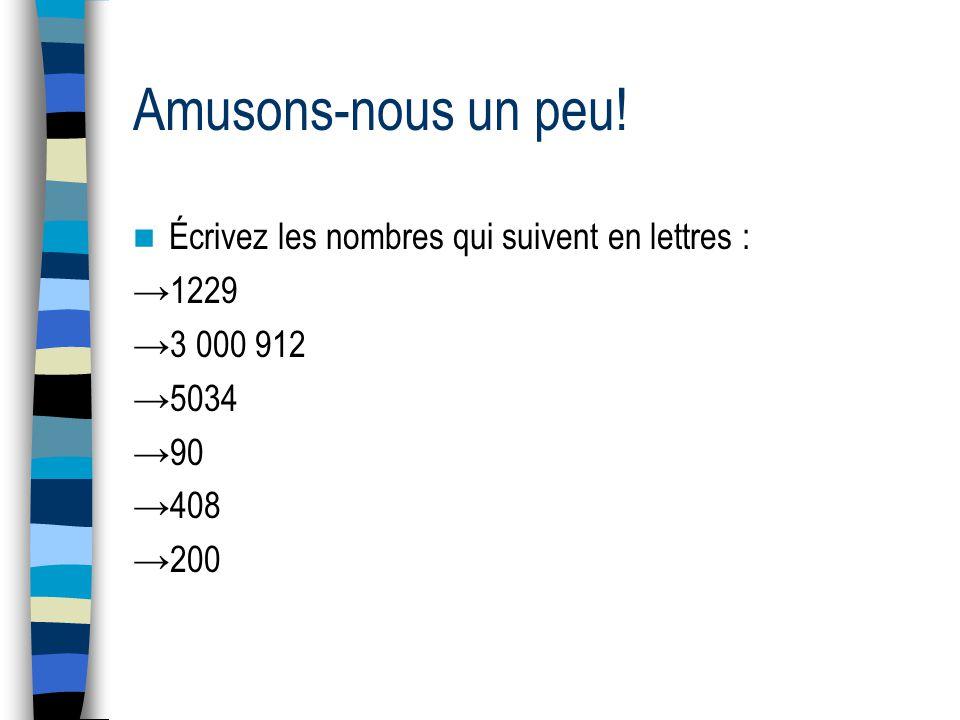 Amusons-nous un peu! Écrivez les nombres qui suivent en lettres : 1229 3 000 912 5034 90 408 200