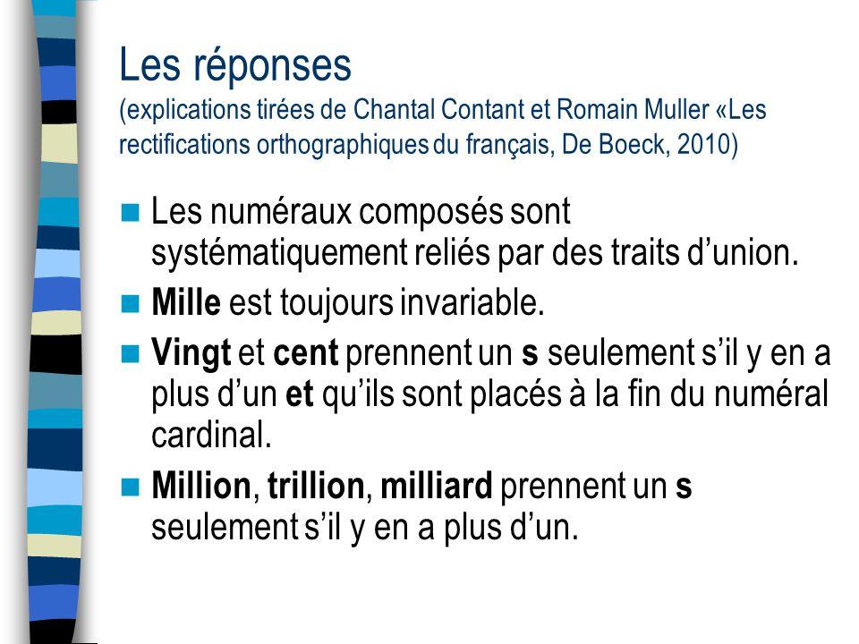 Les réponses (explications tirées de Chantal Contant et Romain Muller «Les rectifications orthographiques du français, De Boeck, 2010) Les numéraux composés sont systématiquement reliés par des traits dunion.