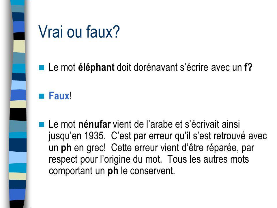 Vrai ou faux. Le mot éléphant doit dorénavant sécrire avec un f.