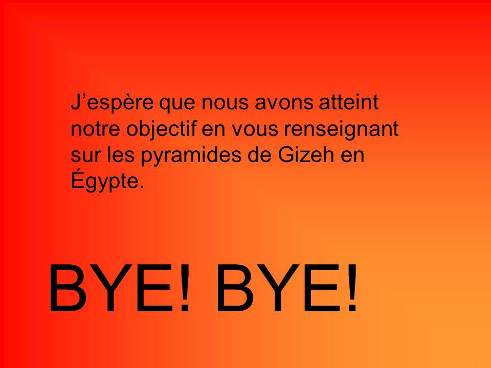 Jespère que nous avons atteint notre objectif en vous renseignant sur les pyramides de Gizeh en Égypte. BYE!
