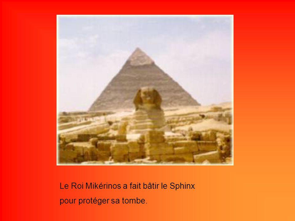 Le Roi Mikérinos a fait bâtir le Sphinx pour protéger sa tombe.