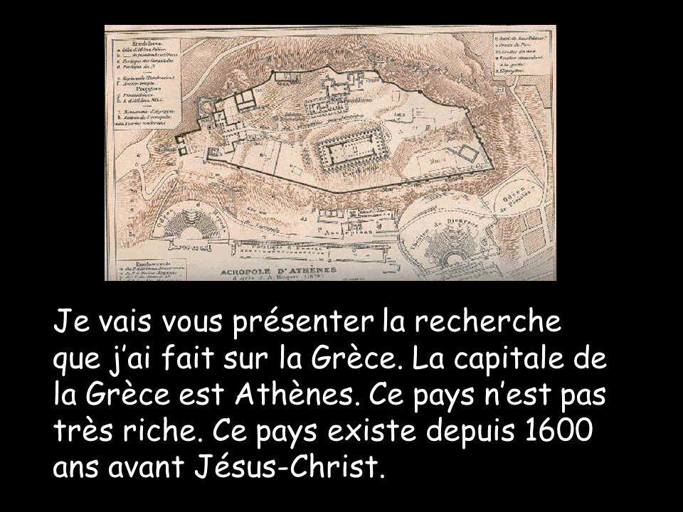 Je vais vous présenter la recherche que jai fait sur la Grèce. La capitale de la Grèce est Athènes. Ce pays nest pas très riche. Ce pays existe depuis
