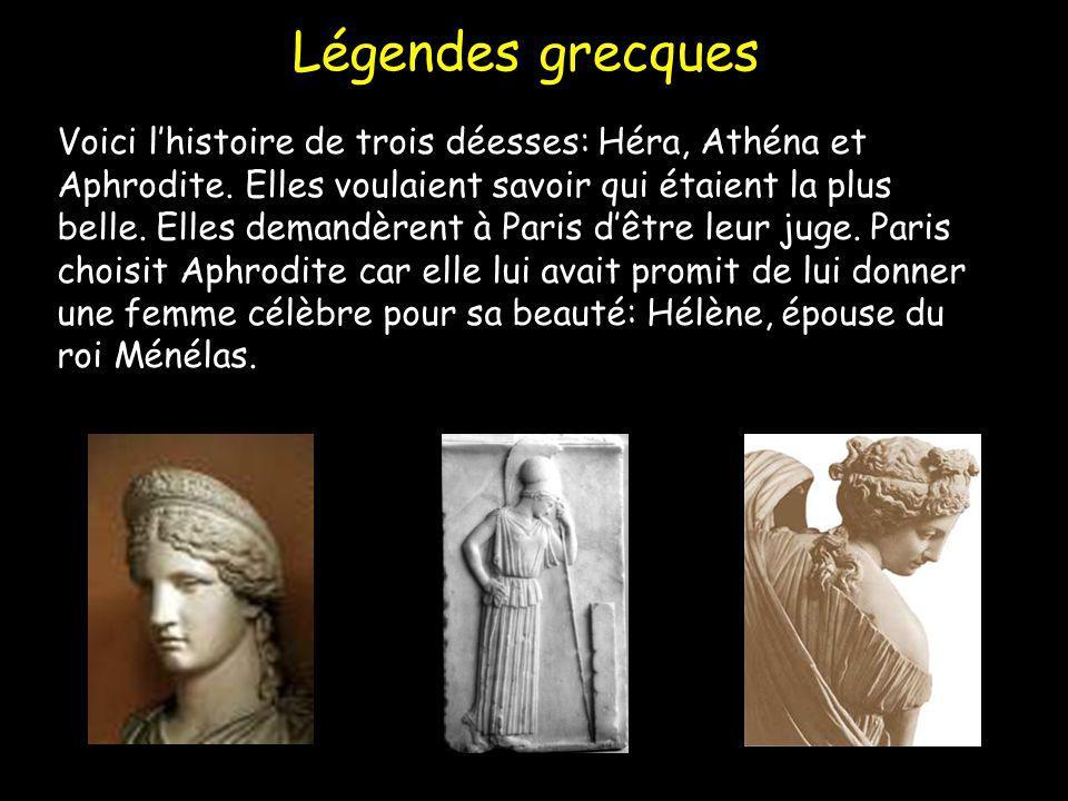 Légendes grecques Voici lhistoire de trois déesses: Héra, Athéna et Aphrodite. Elles voulaient savoir qui étaient la plus belle. Elles demandèrent à P