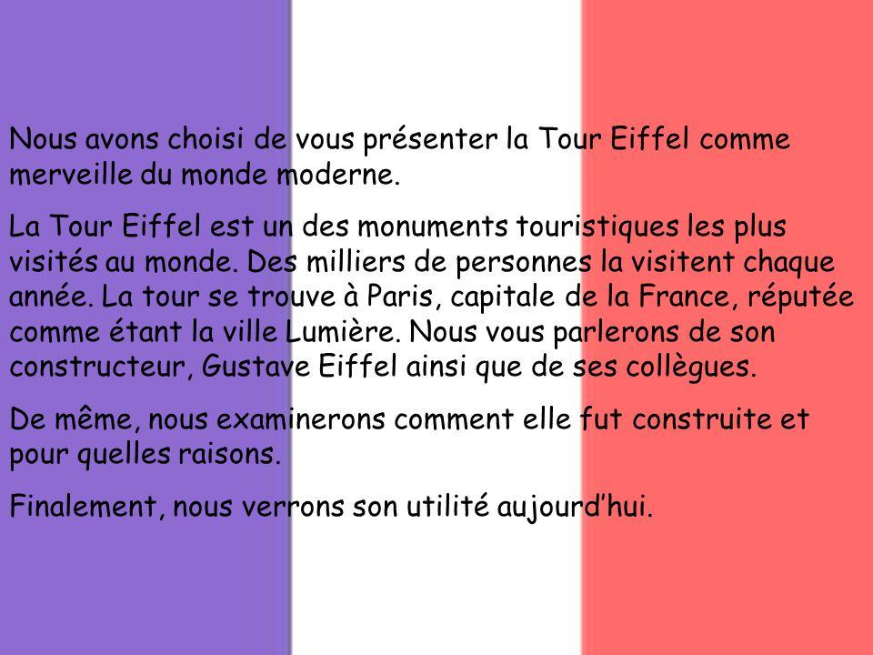 Nous avons choisi de vous présenter la Tour Eiffel comme merveille du monde moderne. La Tour Eiffel est un des monuments touristiques les plus visités