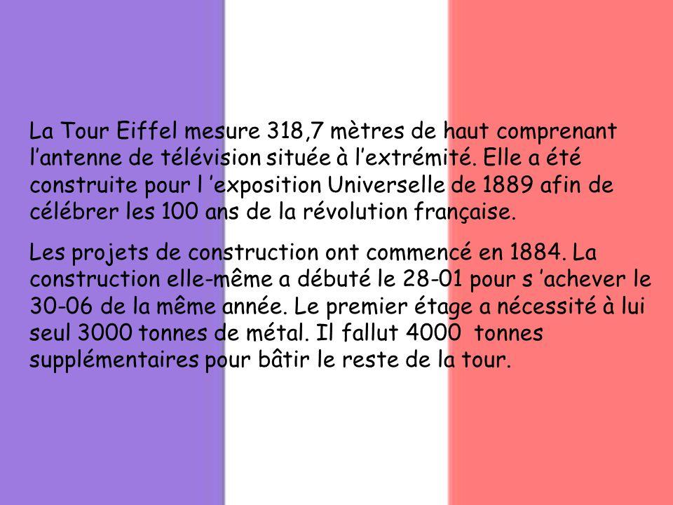 La Tour Eiffel mesure 318,7 mètres de haut comprenant lantenne de télévision située à lextrémité. Elle a été construite pour l exposition Universelle