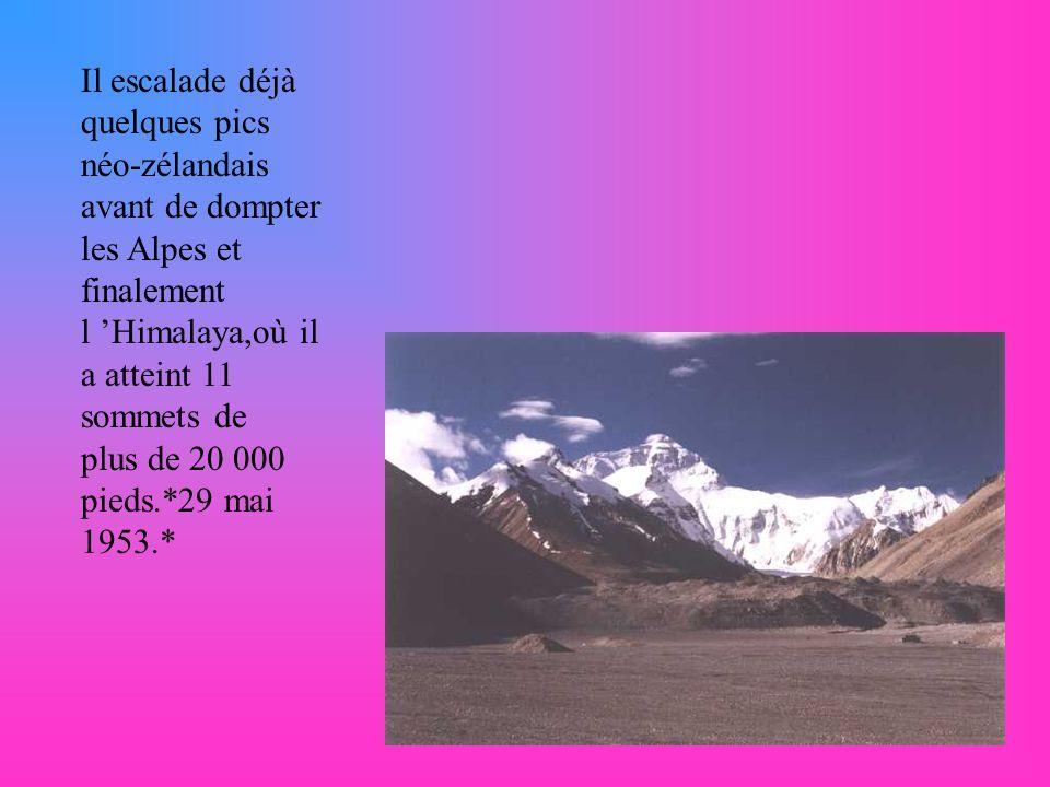 Il escalade déjà quelques pics néo-zélandais avant de dompter les Alpes et finalement l Himalaya,où il a atteint 11 sommets de plus de 20 000 pieds.*29 mai 1953.*