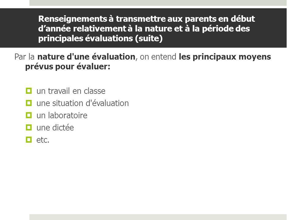 BDGAP-RI- Document de travail Renseignements à transmettre aux parents en début dannée relativement à la nature et à la période des principales évaluations (suite) Les principales évaluations sont: Celles que l enseignant juge les plus significatives.