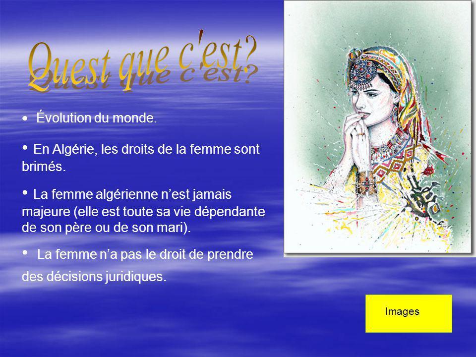 Évolution du monde. En Algérie, les droits de la femme sont brimés. La femme algérienne nest jamais majeure (elle est toute sa vie dépendante de son p