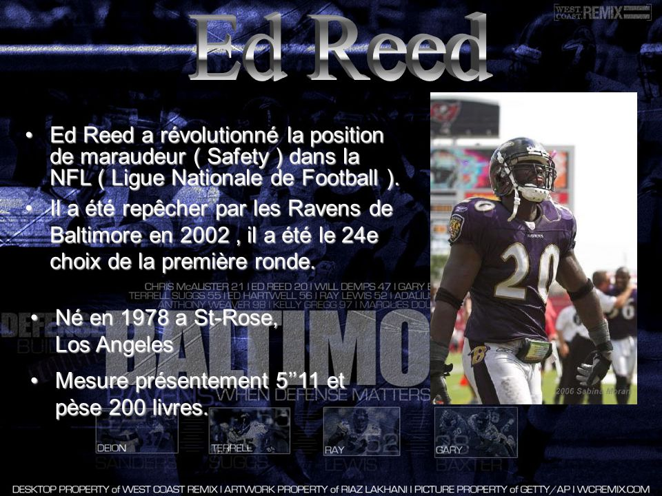 Ed Reed a révolutionné la position de maraudeur ( Safety ) dans la NFL ( Ligue Nationale de Football ).Ed Reed a révolutionné la position de maraudeur