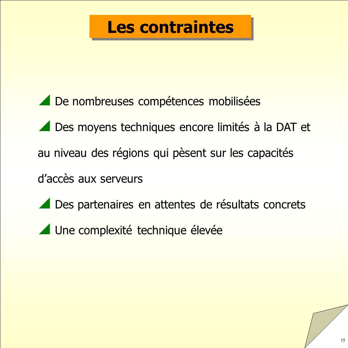 15 Les contraintes De nombreuses compétences mobilisées Des moyens techniques encore limités à la DAT et au niveau des régions qui pèsent sur les capa