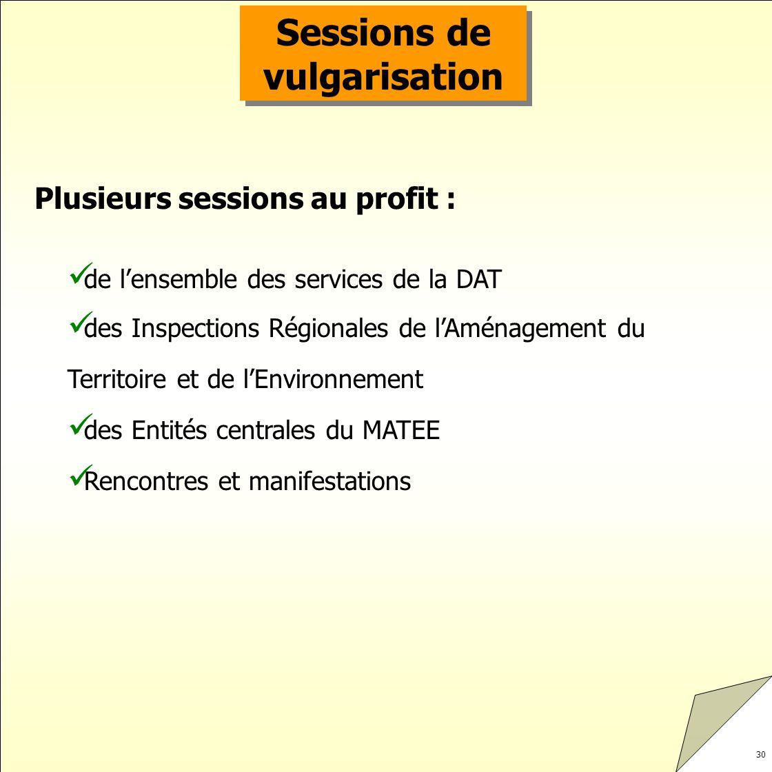 30 Sessions de vulgarisation de lensemble des services de la DAT des Inspections Régionales de lAménagement du Territoire et de lEnvironnement des Ent