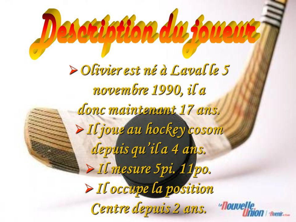 Olivier est né à Laval le 5 Olivier est né à Laval le 5 novembre 1990, il a donc maintenant 17 ans.