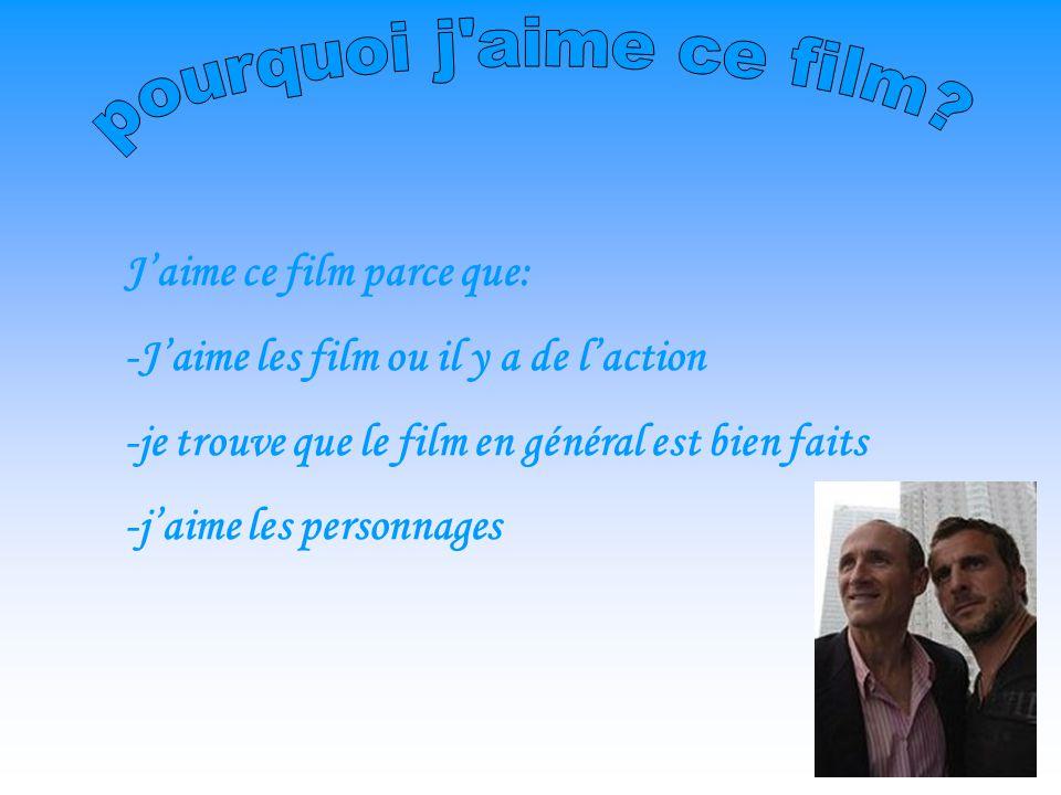Jaime ce film parce que: -Jaime les film ou il y a de laction -je trouve que le film en général est bien faits -jaime les personnages