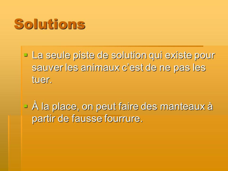 Solutions La seule piste de solution qui existe pour sauver les animaux cest de ne pas les tuer.