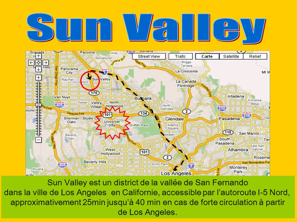 Sun Valley est un district de la vallée de San Fernando dans la ville de Los Angeles en Californie, accessible par lautoroute I-5 Nord, approximativement 25min jusquà 40 min en cas de forte circulation à partir de Los Angeles.