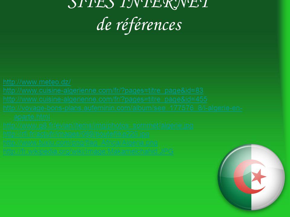 SITES INTERNET de références http://www.meteo.dz/ http://www.cuisine-algerienne.com/fr/?pages=titre_page&id=83 http://www.cuisine-algerienne.com/fr/?p