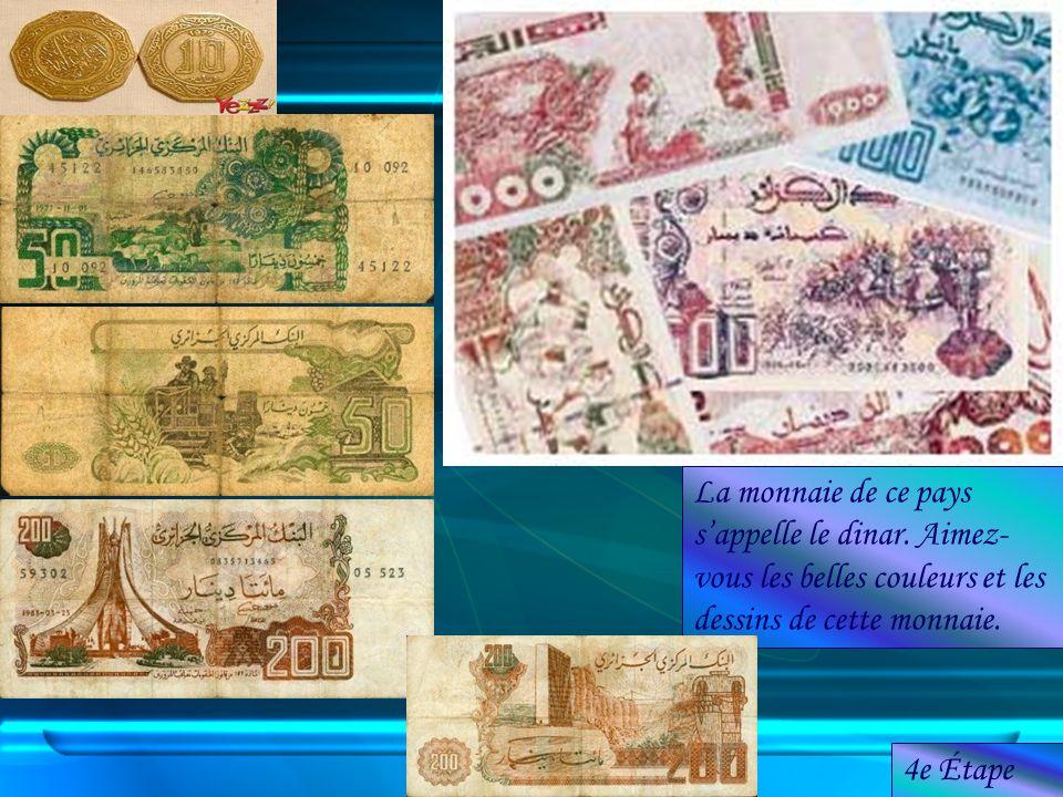 La monnaie de ce pays sappelle le dinar. Aimez- vous les belles couleurs et les dessins de cette monnaie. 4e Étape