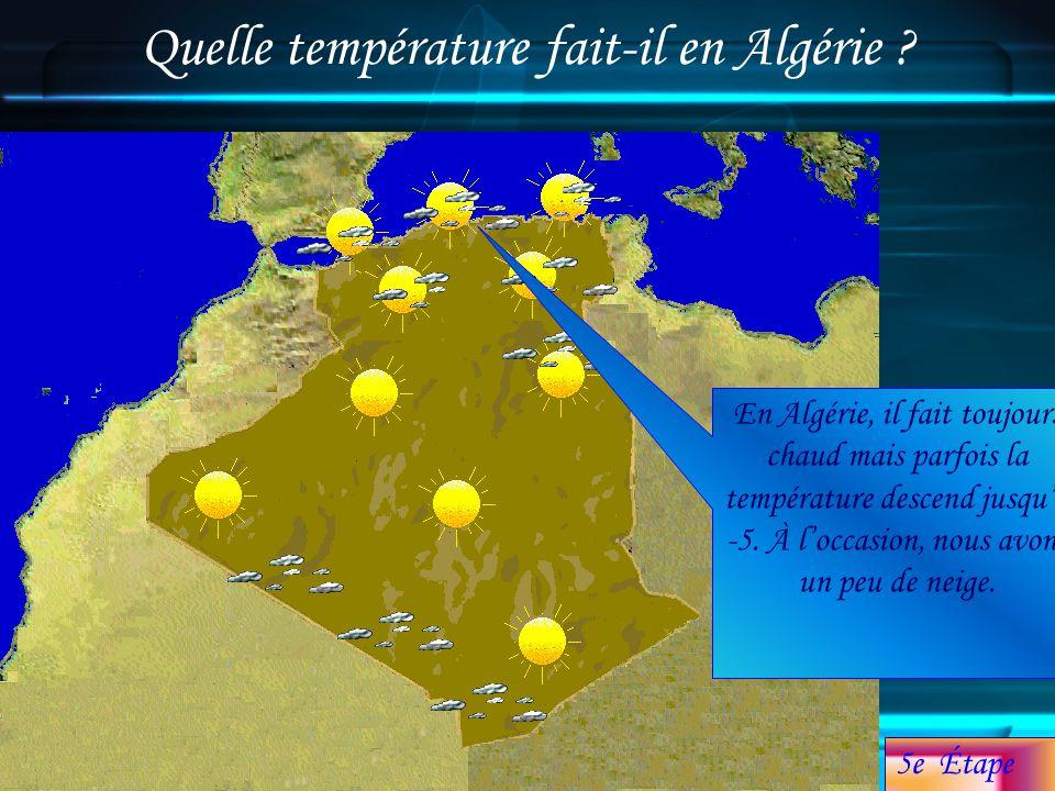 Quelle température fait-il en Algérie ? 5e Étape En Algérie, il fait toujours chaud mais parfois la température descend jusquà -5. À loccasion, nous a