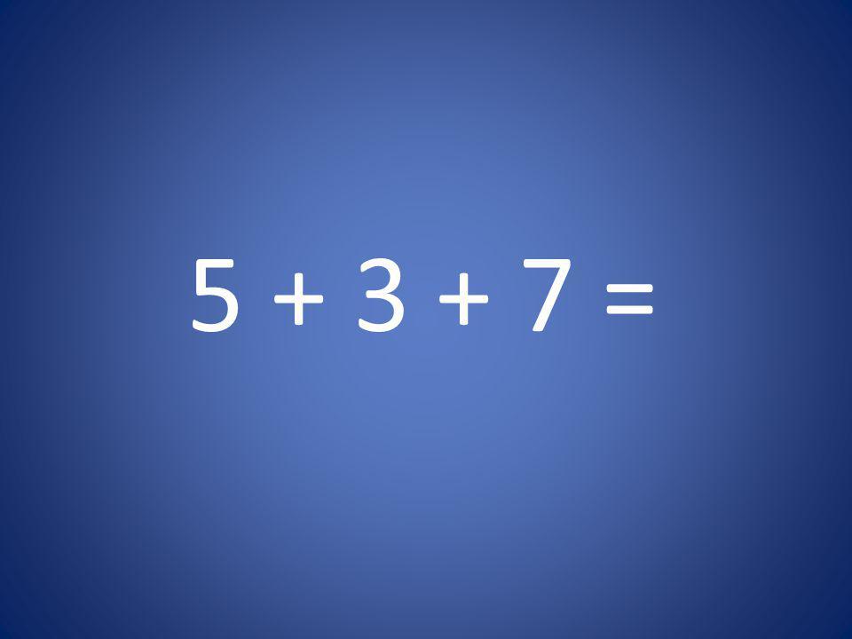 5 + 3 + 7 =