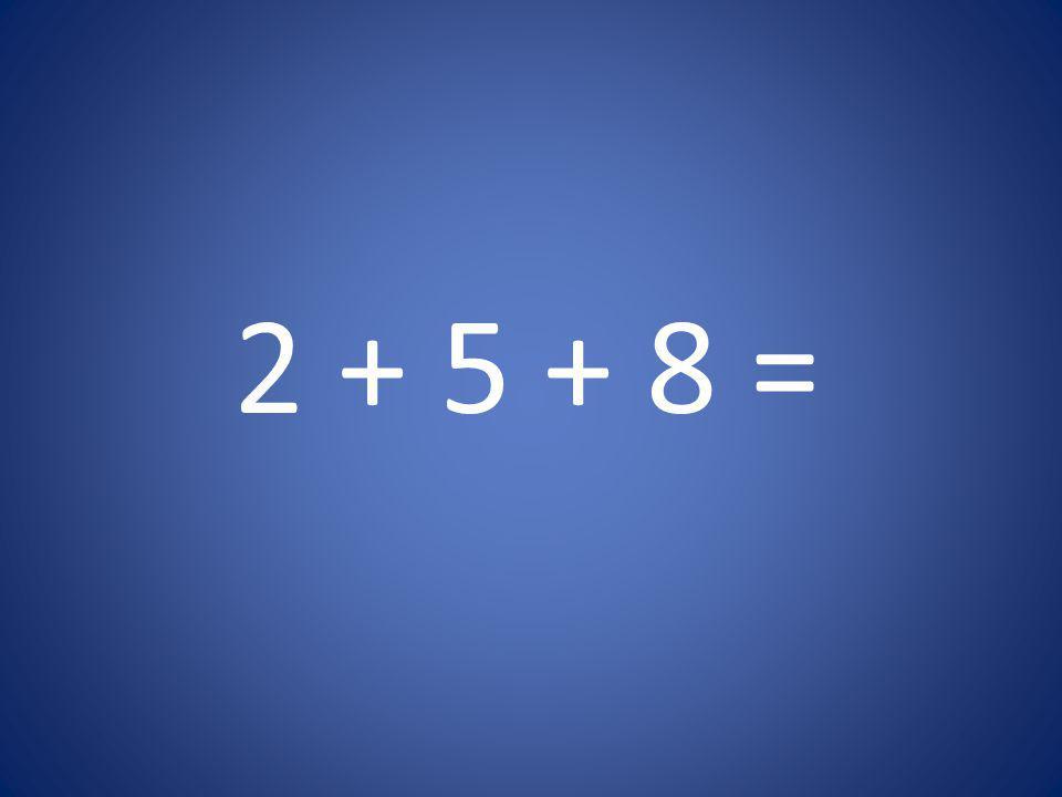 2 + 5 + 8 =