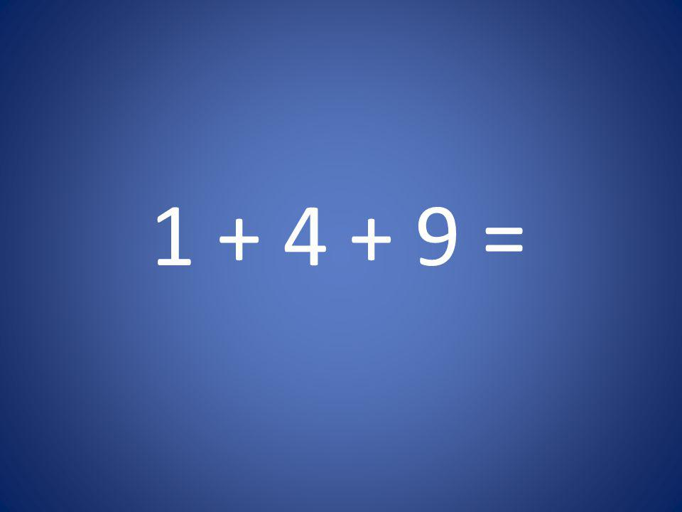 1 + 4 + 9 =
