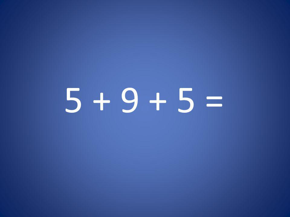 5 + 9 + 5 =