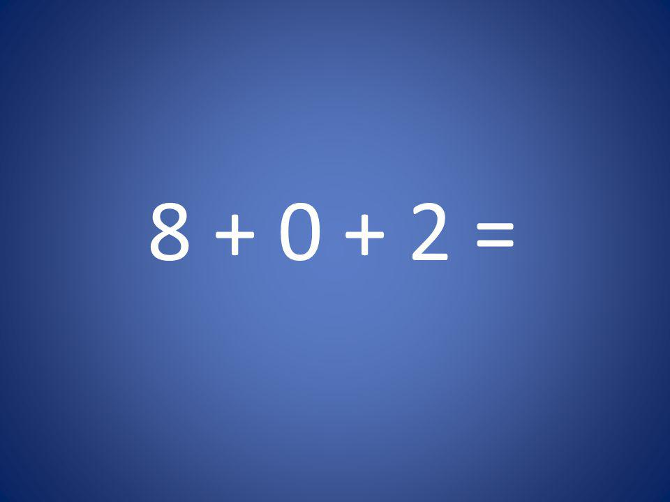 8 + 0 + 2 =