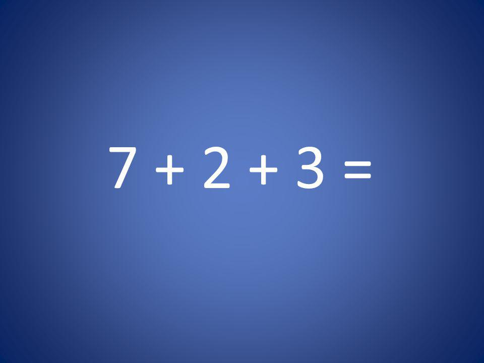 7 + 2 + 3 =