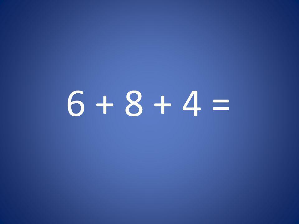6 + 8 + 4 =