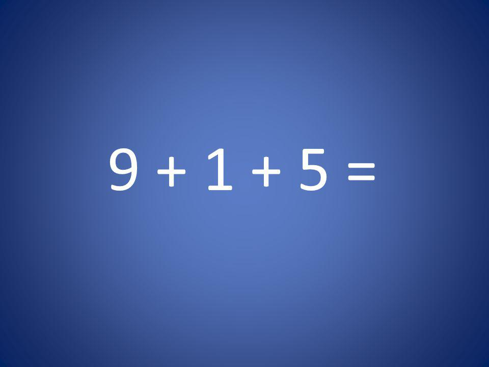 9 + 1 + 5 =