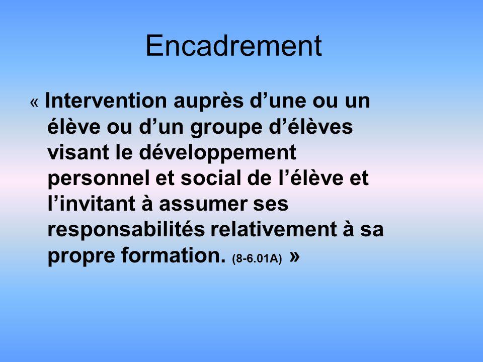 Encadrement « Intervention auprès dune ou un élève ou dun groupe délèves visant le développement personnel et social de lélève et linvitant à assumer ses responsabilités relativement à sa propre formation.