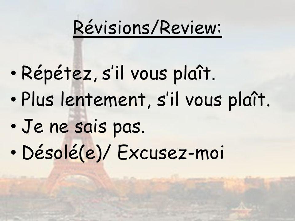 Révisions/Review: Répétez, sil vous plaît. Plus lentement, sil vous plaît. Je ne sais pas. Désolé(e)/ Excusez-moi