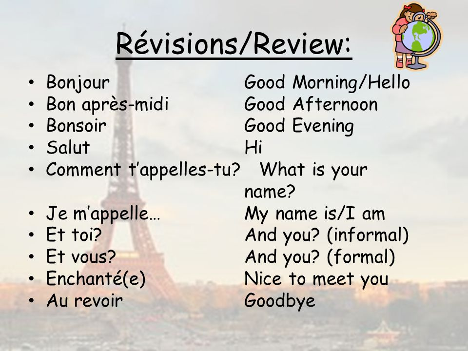 Révisions/Review: Bonjour Good Morning/Hello Bon après-midi Good Afternoon Bonsoir Good Evening Salut Hi Comment tappelles-tu.
