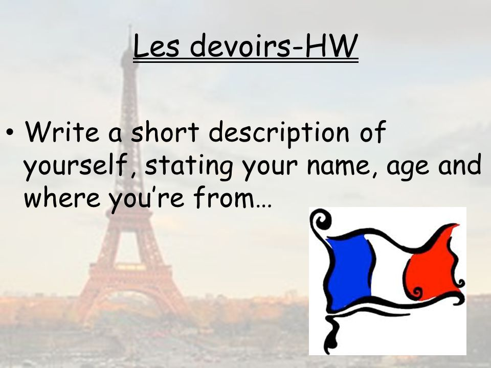 Les devoirs-HW Write a short description of yourself, stating your name, age and where youre from…