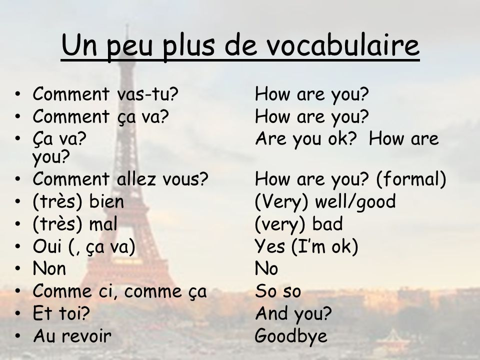 Comment vas-tu?How are you.Comment ça va?How are you.
