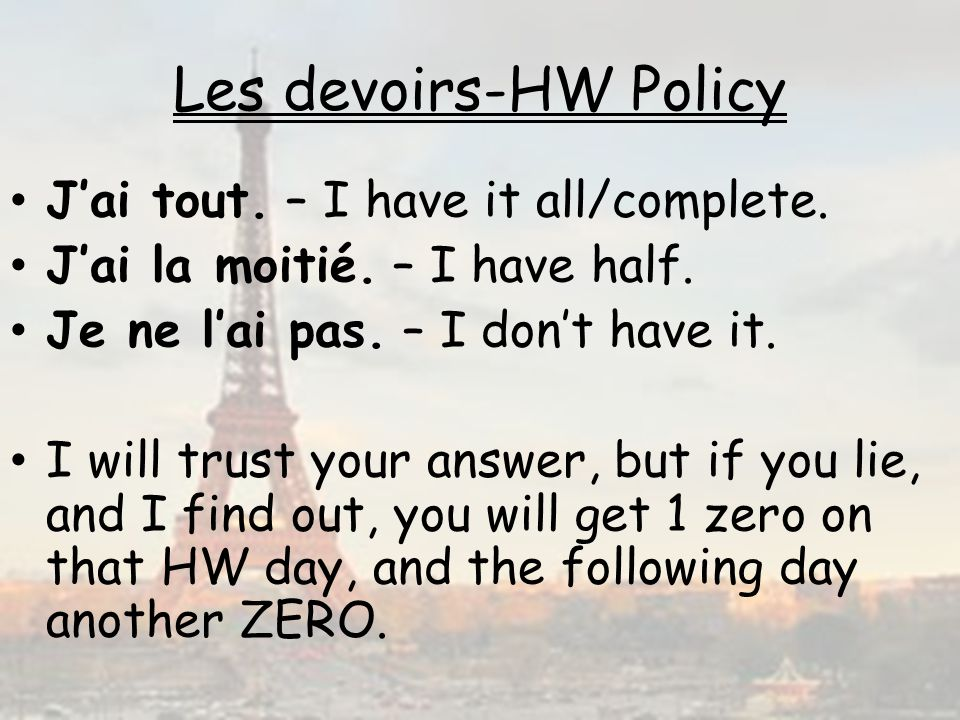 Les devoirs-HW Policy Jai tout.– I have it all/complete.