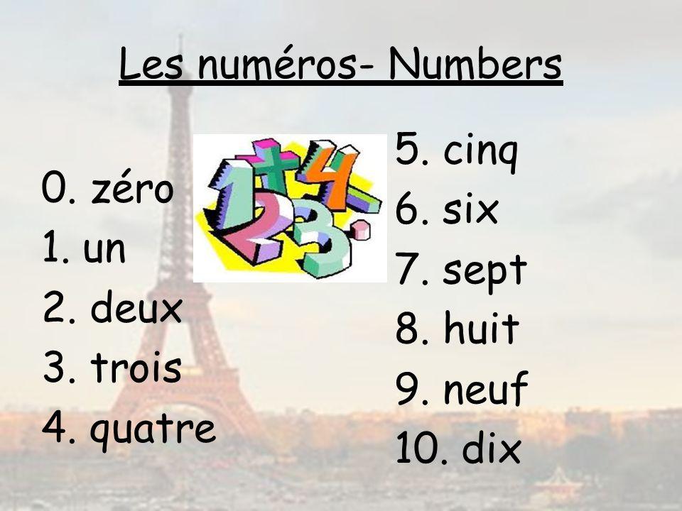 Les numéros- Numbers 0. zéro 1. un 2. deux 3. trois 4. quatre 5. cinq 6. six 7. sept 8. huit 9. neuf 10. dix