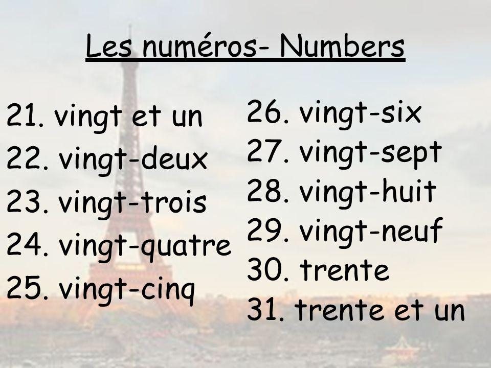 Les numéros- Numbers 26. vingt-six 27. vingt-sept 28. vingt-huit 29. vingt-neuf 30. trente 31. trente et un 21. vingt et un 22. vingt-deux 23. vingt-t