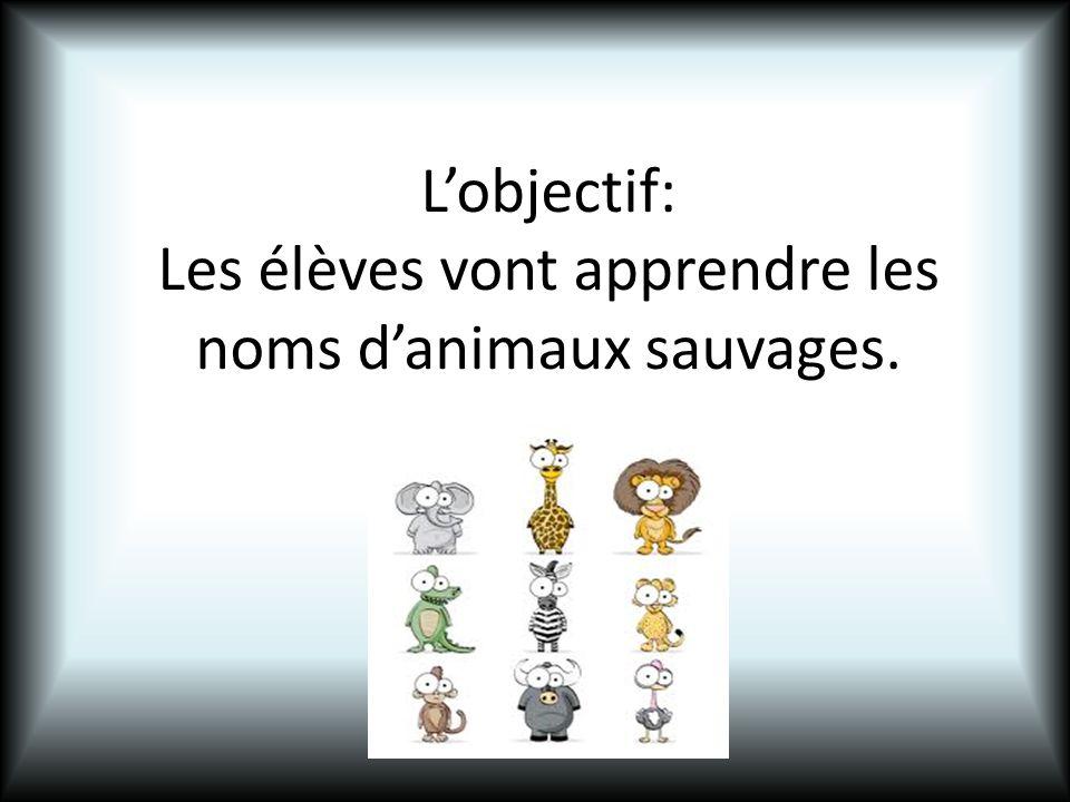 Lobjectif: Les élèves vont apprendre les noms danimaux sauvages.