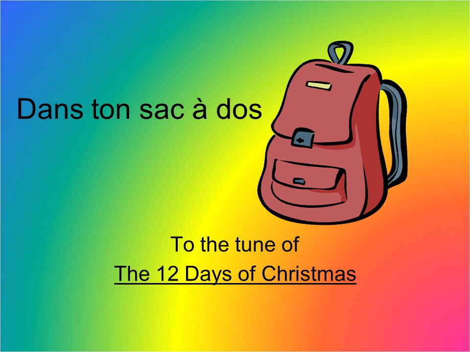 Dans ton sac à dos To the tune of The 12 Days of Christmas