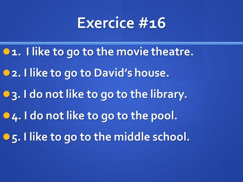 Exercice #16 1. I like to go to the movie theatre.