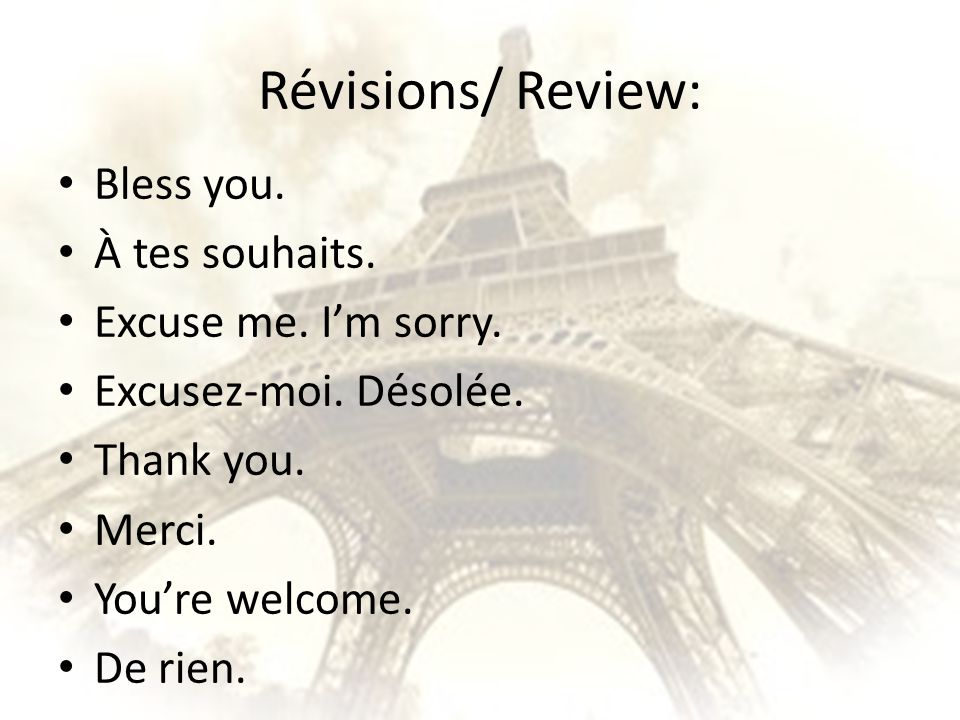 Révisions/ Review: Bless you. À tes souhaits. Excuse me. Im sorry. Excusez-moi. Désolée. Thank you. Merci. Youre welcome. De rien.