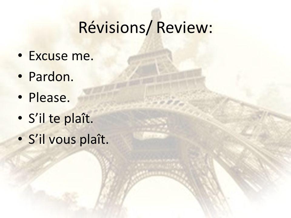 Révisions/ Review: Excuse me. Pardon. Please. Sil te plaît. Sil vous plaît.