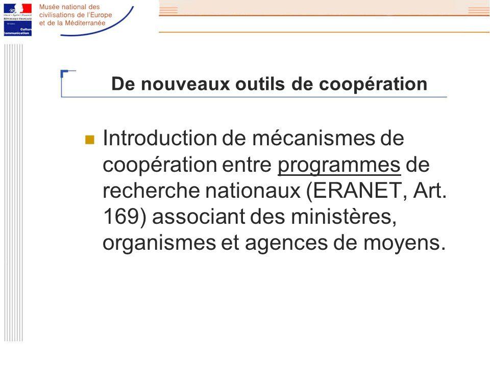 De nouveaux outils de coopération Introduction de mécanismes de coopération entre programmes de recherche nationaux (ERANET, Art.