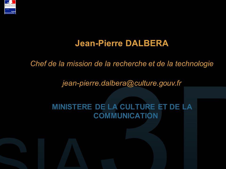 MINISTERE DE LA CULTURE ET DE LA COMMUNICATION Jean-Pierre DALBERA Chef de la mission de la recherche et de la technologie jean-pierre.dalbera@culture